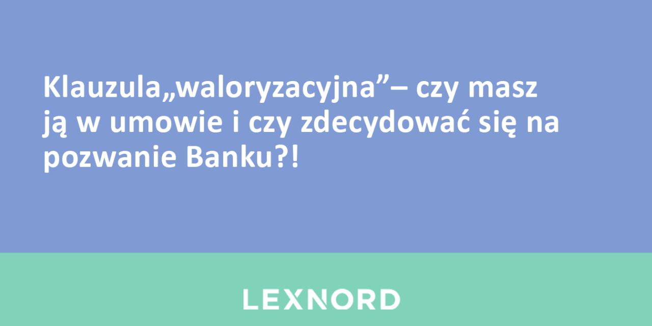 """https://www.lexnord.com/wp-content/uploads/2016/08/Klauzula""""waloryzacyjna""""–-czy-masz-ją-w-umowie-i-czy-zdecydować-się-na-pozwanie-Banku-1280x640.png"""