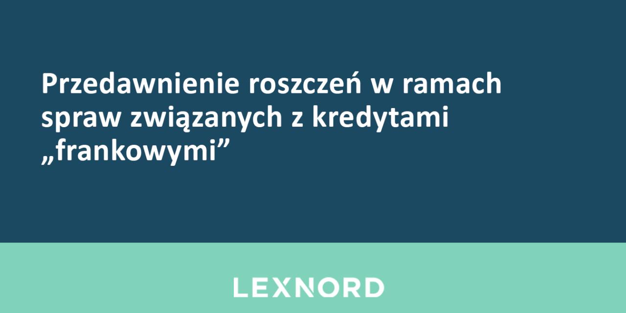 https://www.lexnord.com/wp-content/uploads/2016/09/Przedawnienie-roszczeń-w-ramach-spraw-związanych-z-kredytami-frankowymi-1280x640.png