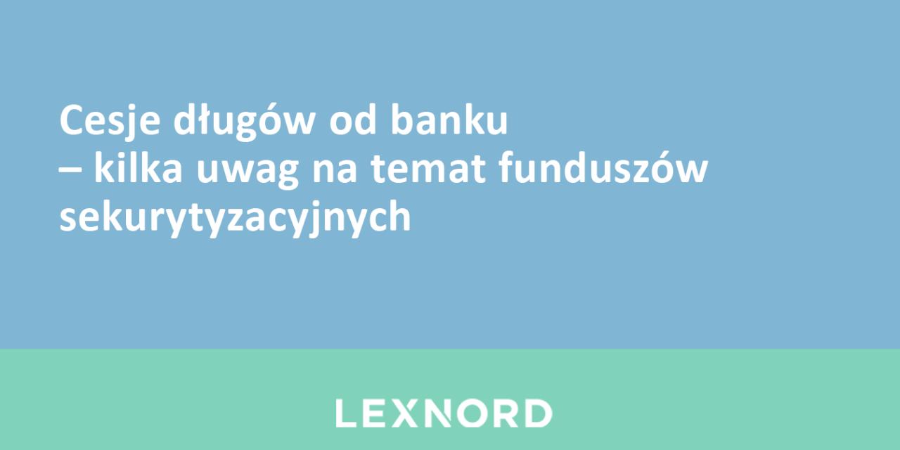 https://www.lexnord.com/wp-content/uploads/2017/12/Cesje-długów-od-banku-–-kilka-uwag-na-temat-funduszów-sekurytyzacyjnych-1280x640.png