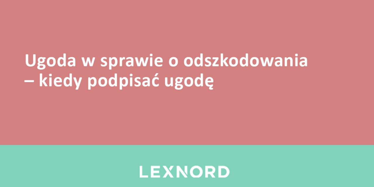 https://www.lexnord.com/wp-content/uploads/2018/01/Ugoda-w-sprawie-o-odszkodowania-–-kiedy-podpisać-ugodę-1280x640.png