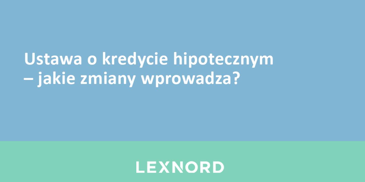 https://www.lexnord.com/wp-content/uploads/2018/02/Ustawa-o-kredycie-hipotecznym-–-jakie-zmiany-wprowadza-1280x640.png