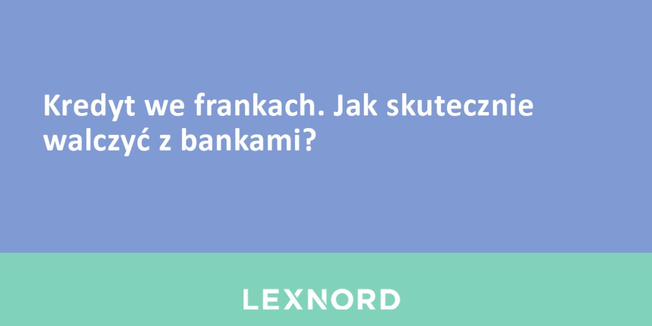 https://www.lexnord.com/wp-content/uploads/2018/04/Kredyt-we-frankach.-Jak-skutecznie-walczyć-z-bankami-1280x640.png