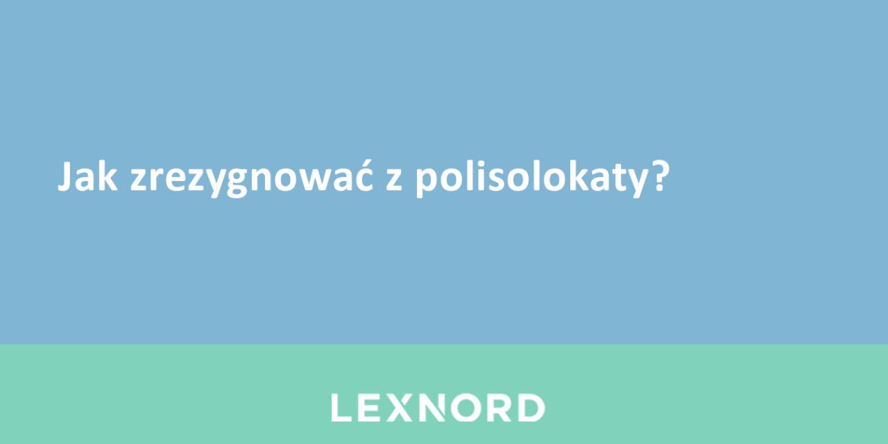 https://www.lexnord.com/wp-content/uploads/2018/06/Jak-zrezygnować-z-polisolokaty-1280x640.png