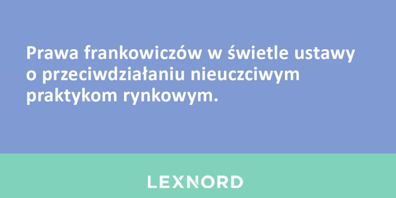 https://www.lexnord.com/wp-content/uploads/2018/06/Prawa-frankowiczów-w-świetle-ustawy-o-przeciwdziałaniu-nieuczciwym-praktykom-rynkowym-1280x640.png