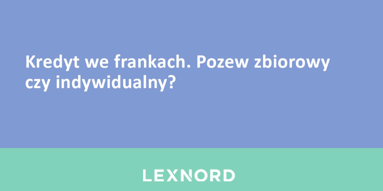 https://www.lexnord.com/wp-content/uploads/2018/08/Kredyt-we-frankach.-Pozew-zbiorowy-czy-indywidualny-1280x640.png
