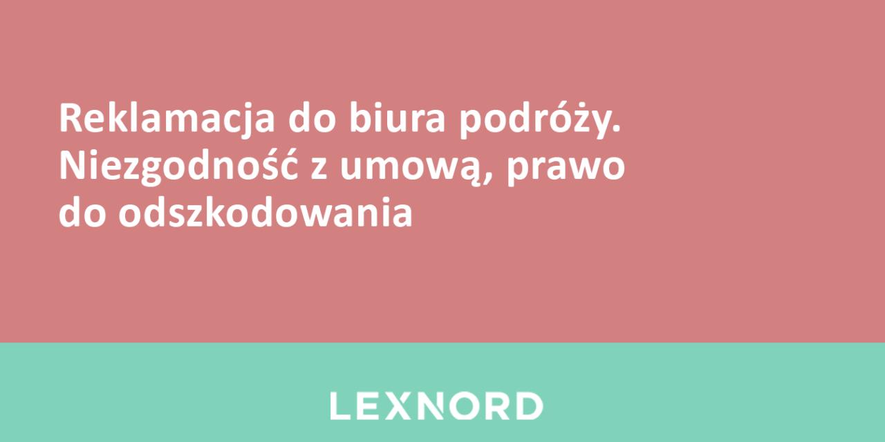 https://www.lexnord.com/wp-content/uploads/2018/08/Reklamacja-do-biura-podróży.-Niezgodność-z-umową-prawo-do-odszkodowania-1280x640.png