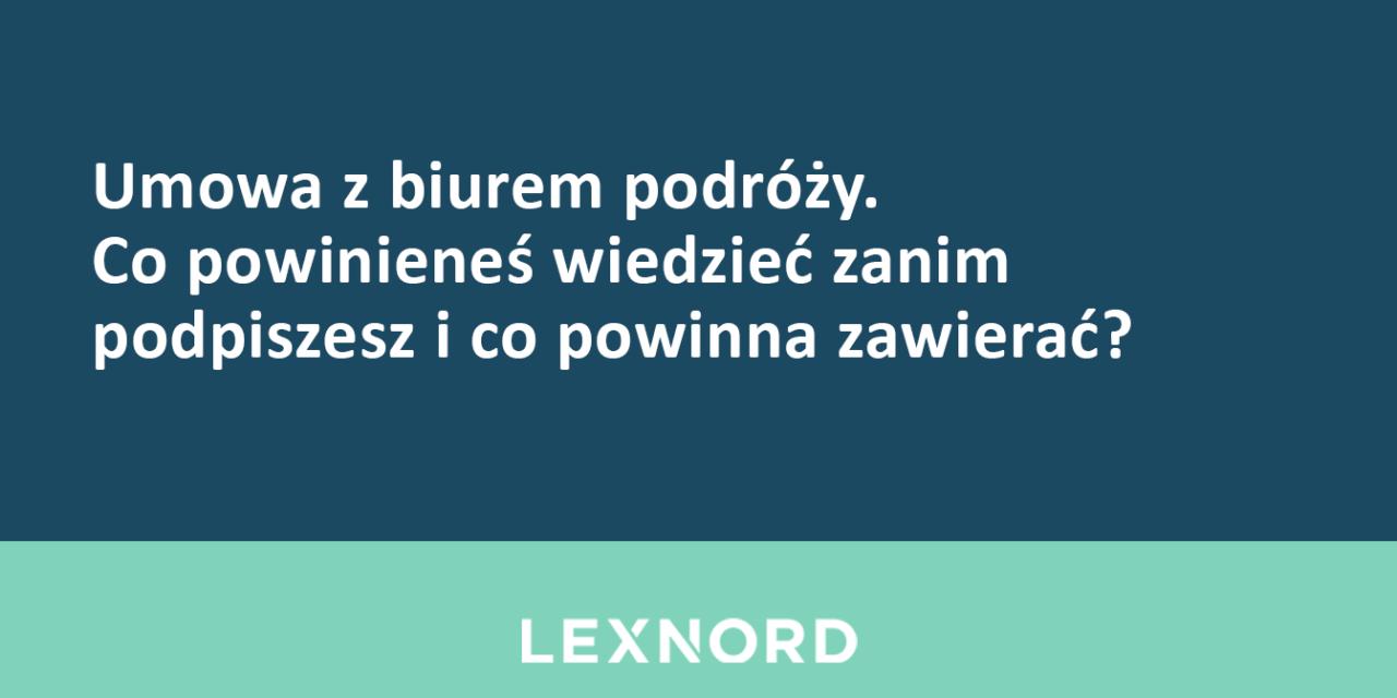 https://www.lexnord.com/wp-content/uploads/2018/08/Umowa-z-biurem-podróży-co-powinienes-wiedziec-zanim-podpiszesz-i-co-powinna-zawierac-1280x640.png