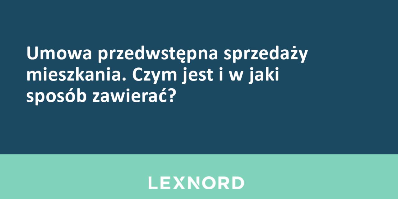 https://www.lexnord.com/wp-content/uploads/2018/09/Umowa-przedwstępna-sprzedaży-mieszkania.-Czym-jest-i-w-jaki-sposób-zawierać-1280x640.png