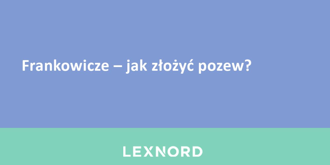 https://www.lexnord.com/wp-content/uploads/2018/10/Frankowicze-–-jak-złożyć-pozew-1280x640.png