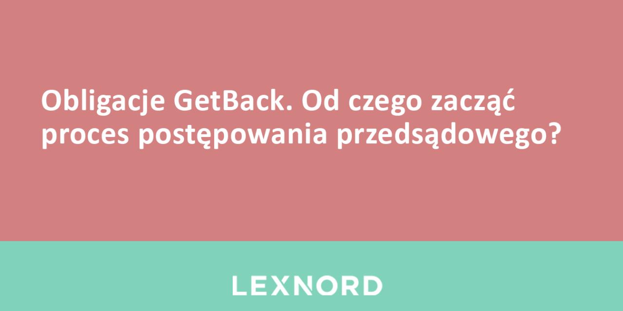 https://www.lexnord.com/wp-content/uploads/2018/11/Obligacje-GetBack.-Od-czego-zacząć-proces-postępowania-przedsądowego-1280x640.png
