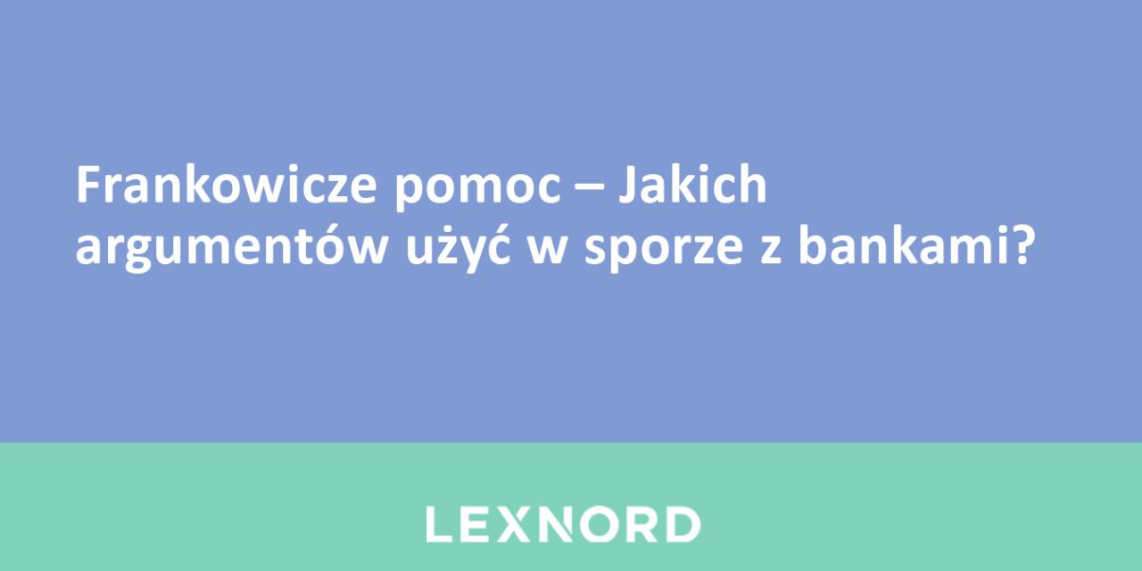 https://www.lexnord.com/wp-content/uploads/2018/12/Frankowicze-pomoc-–-Jakich-argumentów-użyć-w-sporze-z-bankami-1280x640.png