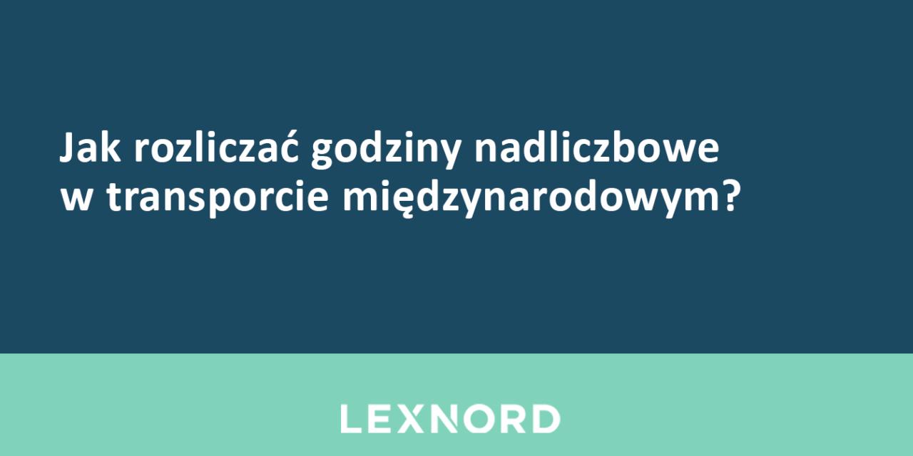https://www.lexnord.com/wp-content/uploads/2018/12/Jak-rozliczać-godziny-nadliczbowe-w-transporcie-międzynarodowym-1280x640.png