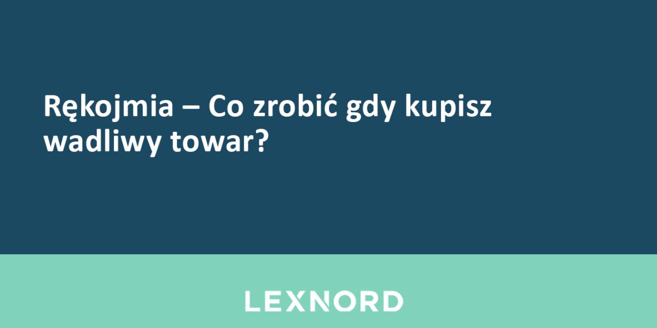 https://www.lexnord.com/wp-content/uploads/2019/03/Rękojmia-Co-zrobić-gdy-kupisz-wadliwy-towar-1280x640.png