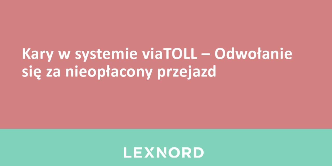 https://www.lexnord.com/wp-content/uploads/2019/04/Kary-w-systemie-viaTOLL-–-Odwołanie-się-za-nieopłacony-przejazd-1280x640.png