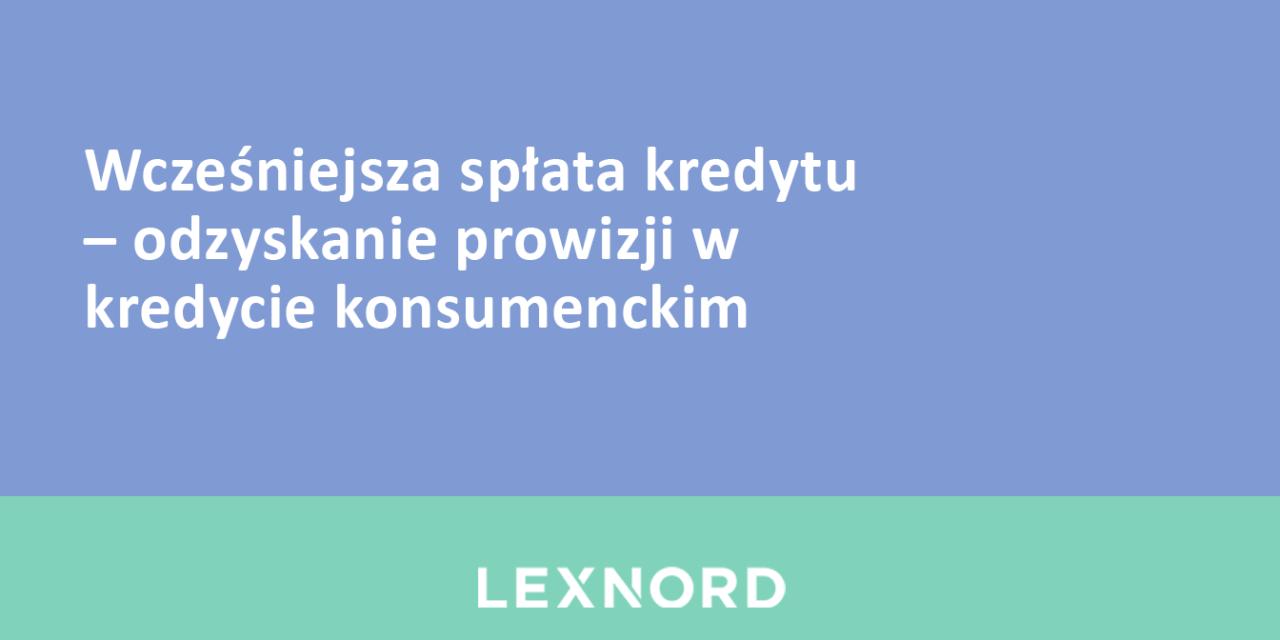 https://www.lexnord.com/wp-content/uploads/2019/07/Wcześniejsza-spłata-kredytu-–-odzyskanie-prowizji-w-kredycie-konsumenckim-1280x640.png