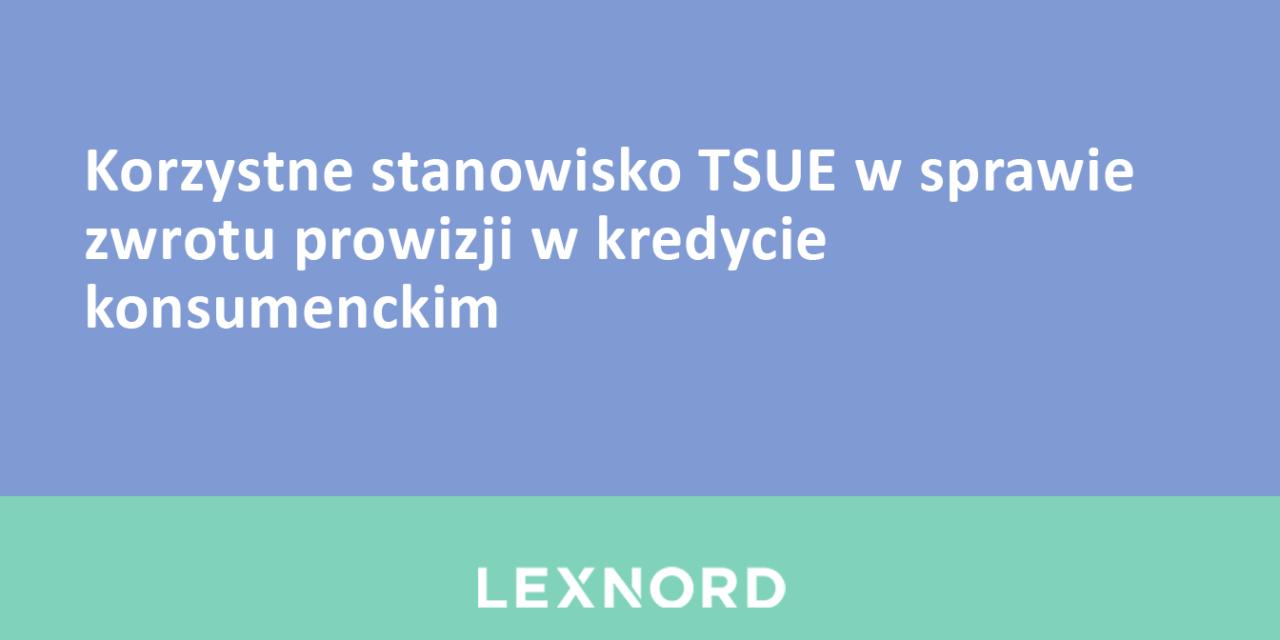 https://www.lexnord.com/wp-content/uploads/2019/09/Korzystne-stanowisko-TSUE-w-sprawie-zwrotu-prowizji-w-kredycie-konsumenckim-1280x640.png
