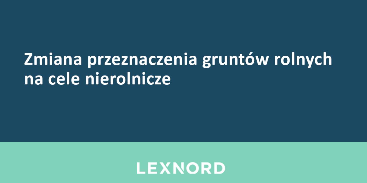 https://www.lexnord.com/wp-content/uploads/2020/06/Zmiana-przeznaczenia-gruntów-rolnych-na-cele-nierolnicze-1280x640.png