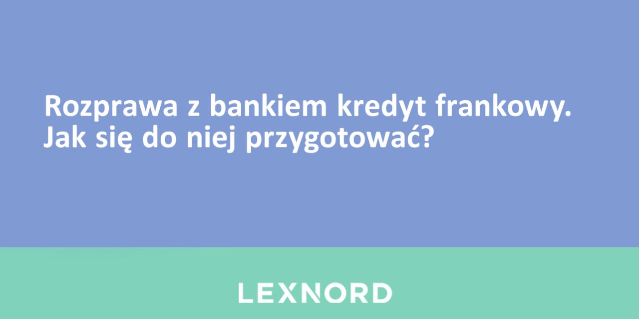 https://www.lexnord.com/wp-content/uploads/2021/03/rozprawa-z-bankiem-kredyt-frankowy-1280x640.png