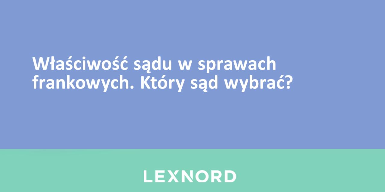 https://www.lexnord.com/wp-content/uploads/2021/04/wlaściwość-sądu-w-sprawach-frankowych-1280x640.png
