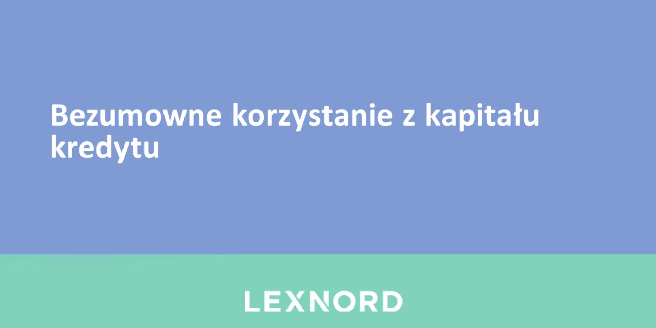 https://www.lexnord.com/wp-content/uploads/2021/06/bezumowne-korzystanie-z-kapitalu-kredytu-1280x640.png